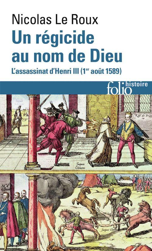 Un régicide au nom de Dieu ; l'assassinat d'Henri III, 1er août 1589