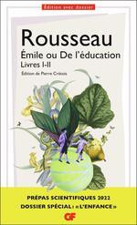 """Émile ou De l'éducation, Livres I-II : dossier spécial """"l'enfance"""" : prépas scientifiques 2022"""