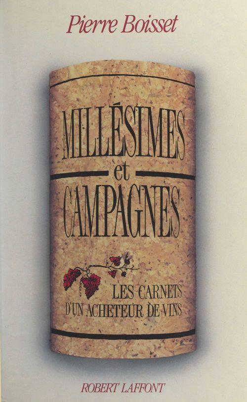 Millésimes et campagnes  - Pierre Boisset