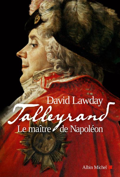 Talleyrand ; le maître de Napoléon