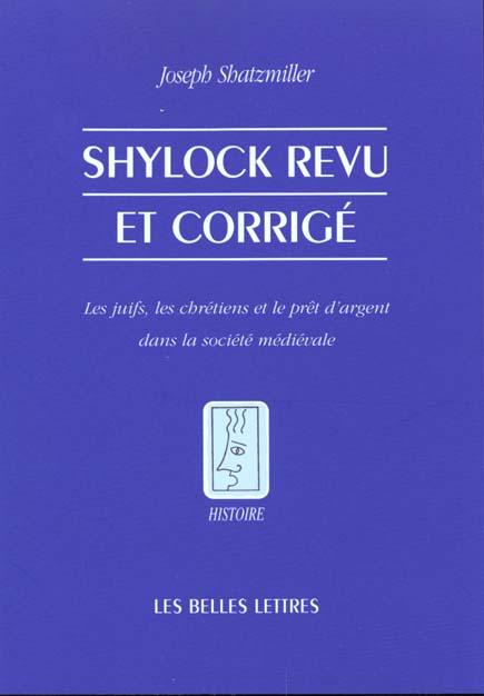 Shylock revu et corrige - les juifs, les chretiens et le pret d'argent dans la societe medievale.