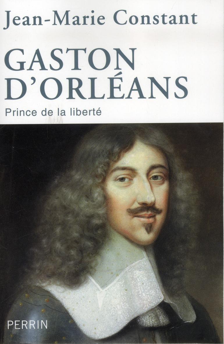 Gaston d'Orléans ; prince de la liberté