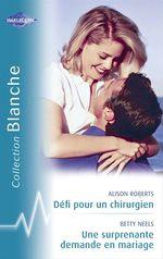 Vente EBooks : Défi pour un chirurgien - Une surprenante demande en mariage (Harlequin Blanche)  - Betty Neels - Alison Roberts
