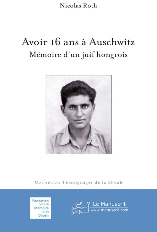 avoir 16 ans à Auschwitz ; mémoire d'un juif hongrois