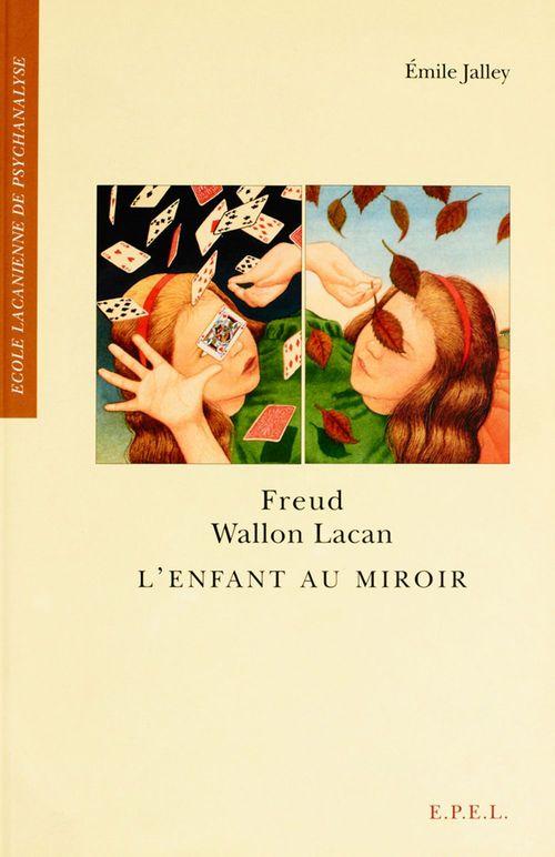 Freud, Wallon, Lacan ; l'enfant au miroir