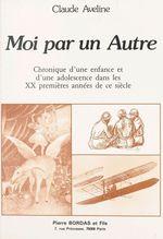 Moi par un autre : chronique d'une enfance et d'une adolescence dans les XX premières années de ce siècle  - Claude Aveline