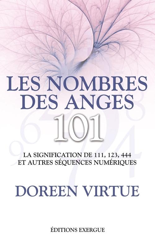 Les nombres des anges ; 101 ; la signification de 111, 123, 444 et autres séquences numériques