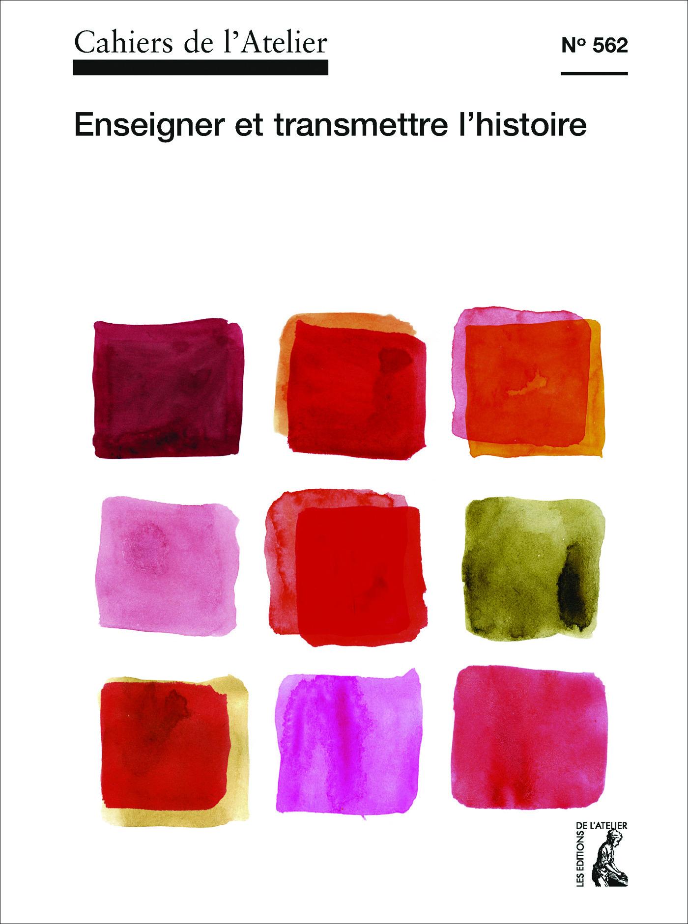 Cahiers de l'atelier N.562 ; enseigner et transmettre l'histoire