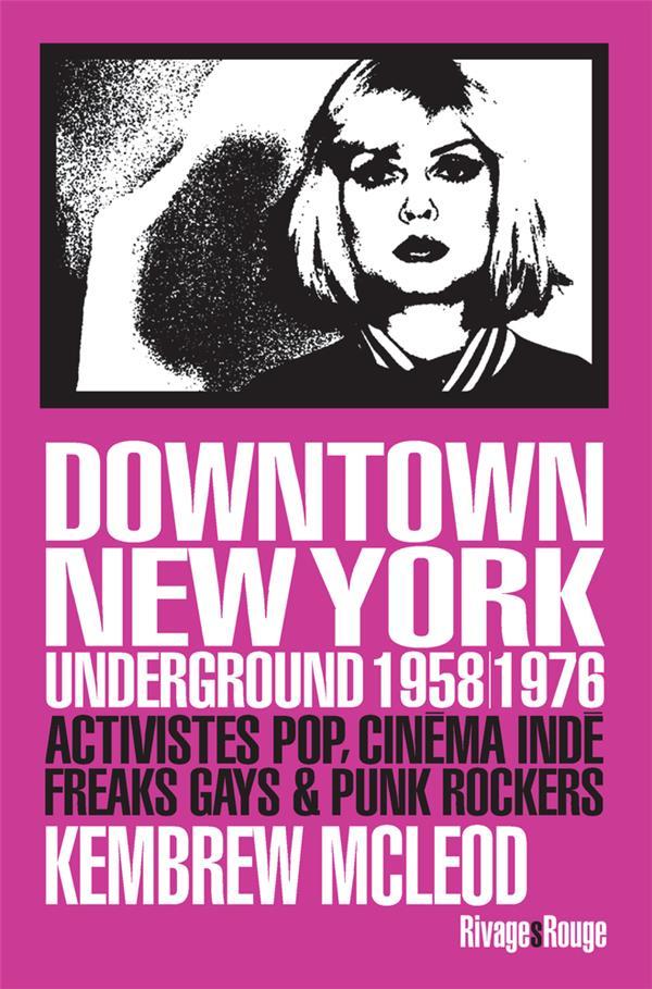 Downtown New York underground 1958/1976 ; activistes pop, cinéma Inde, freaks gays & punk rockers