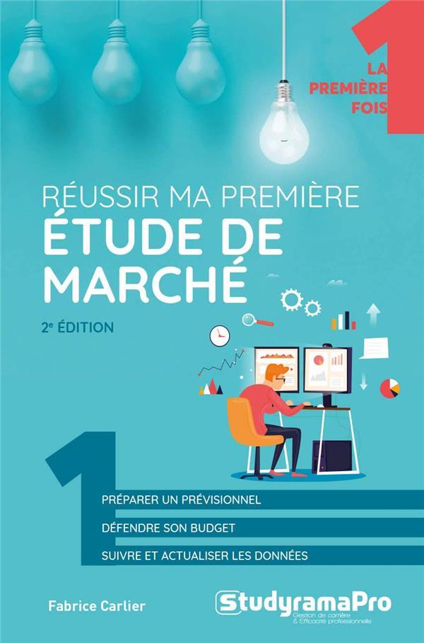 REUSSIR MA PREMIERE ETUDE DE MARCHE (2E EDITION)