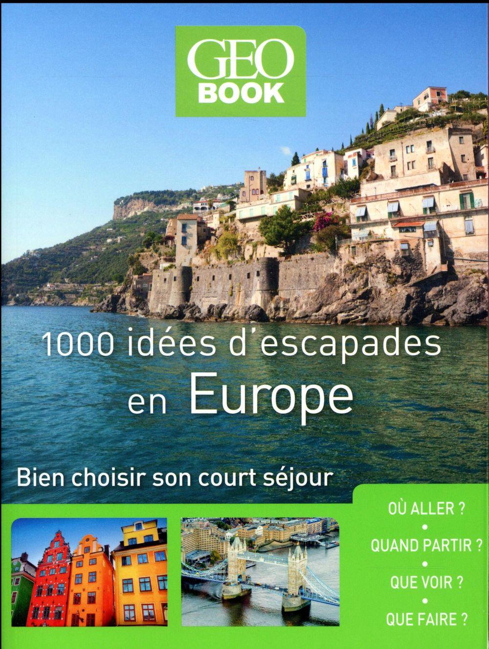 GEOBOOK ; 1000 idées d'escapades en Europe ; bien choisir son court séjour (édition 2017)