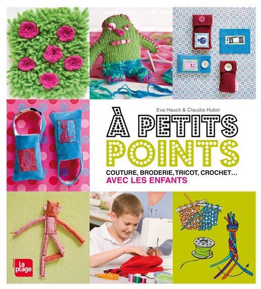 à petits points ; couture, broderie, tricot, crochet... avec les enfants
