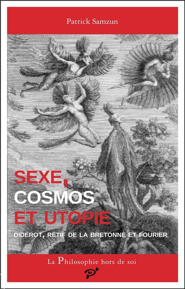 Sexe, cosmos et utopie ; Diderot, Rétif de la Bretonne et Fourier