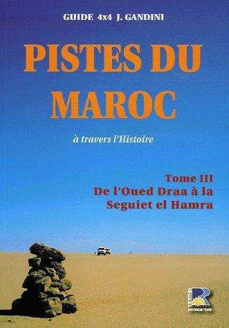 Pistes du maroc à travers l'histoire t.3 ;  de l'oued Draa à la Seguiet el Hamra
