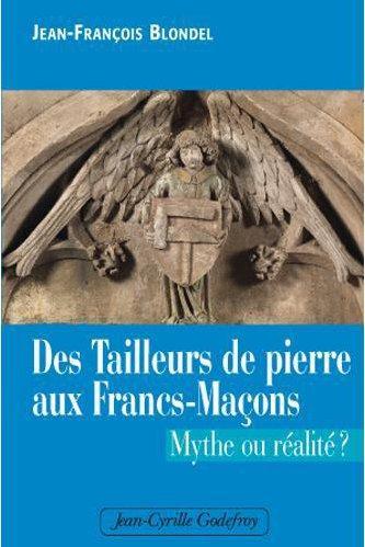 Des tailleurs de pierre aux francs-maçons ; mythe ou réalité ?