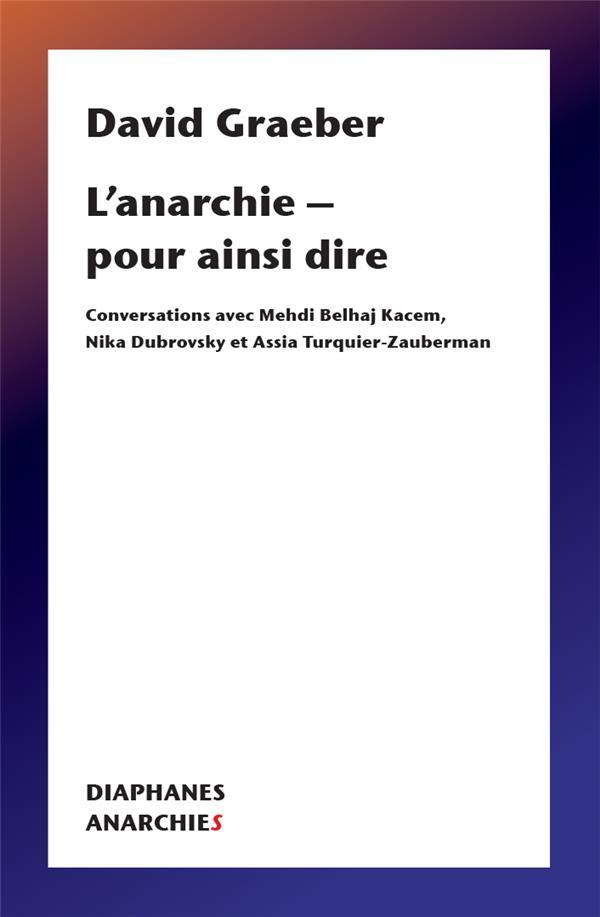 L'anarchie - pour ainsi dire : conversations avec Mehdi Belhaj Kacem, Nika Dubrovsky et Assia Turquier-Zauberman