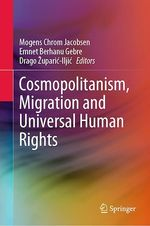 Cosmopolitanism, Migration and Universal Human Rights  - Mogens Chrom Jacobsen - Emnet Berhanu Gebre - Drago Zuparic-Iljic