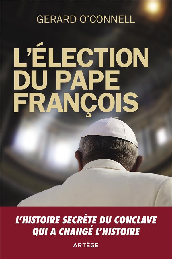 L'élection du Pape François ; l'histoire secrète du conclave qui a changé l'histoire