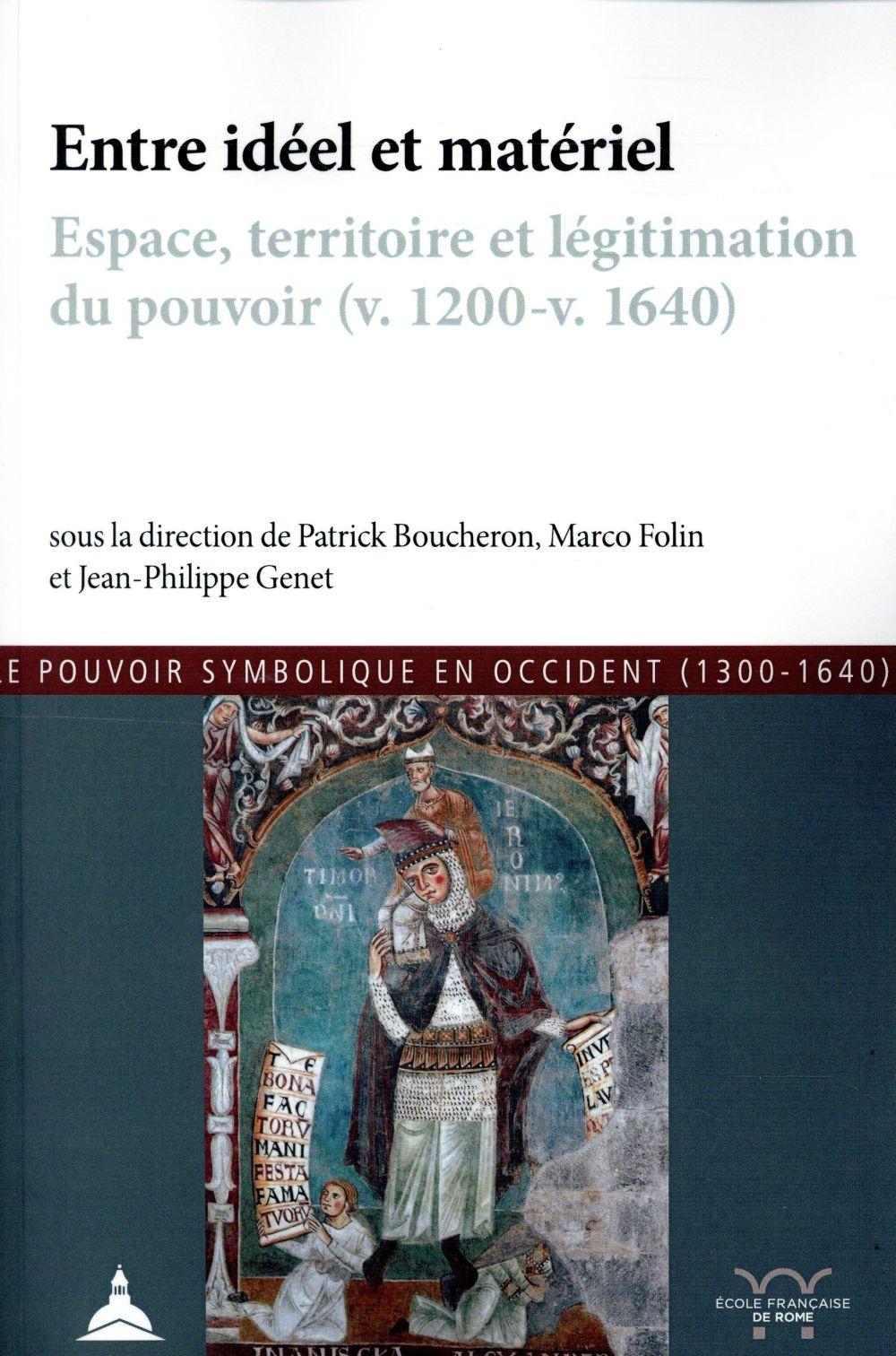 Entre idéel et matériel ; espace, territoire et légitimation du pouvoir (v. 1200 - v. 1640)