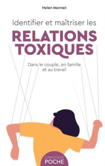 Identifier et maîtriser les relations toxiques : dans le couple, en famille et au travail