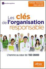 Les clés de l´organisation responsable  - Nathalie Descamps - Alain Labruffe - Alain Labruffe - Nathalie Descamps