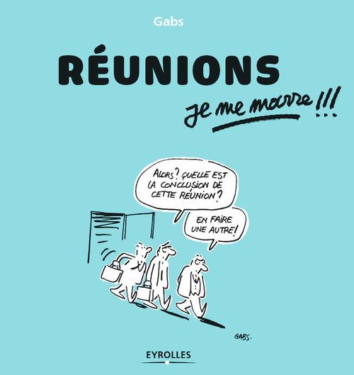 reunions, je me marre !!!