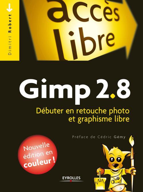 Gimp 2.8 ; débuter en retouche photo et graphisme libre (5e édition)
