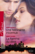Vente EBooks : Une fascinante inconnue - La flamme du désir (Harlequin Passions)  - Anna DePalo - Anne Oliver