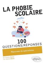 La phobie scolaire en 100 Questions/Réponses  - Estelle Caron - Helene Denis