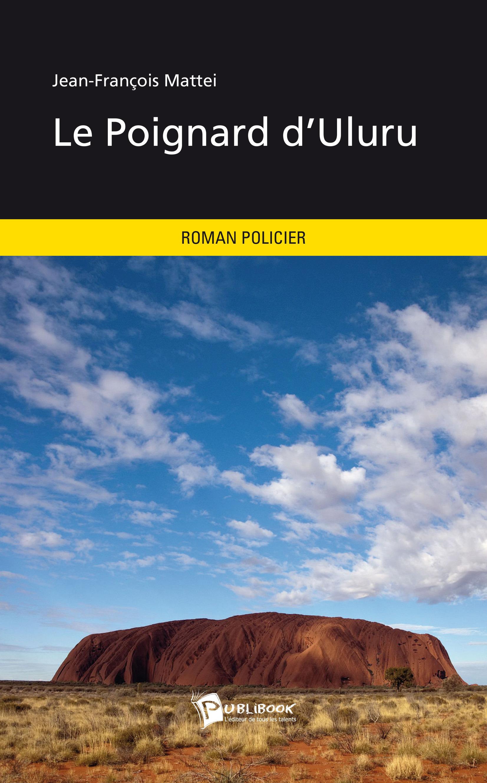 Le Poignard d'Uluru  - Jean-François MATTEI