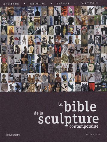 La bible de la sculpture contemporaine (édition 2010)