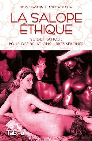 La salope éthique ; guide de polyamorie respectueuse pour des relations sereines