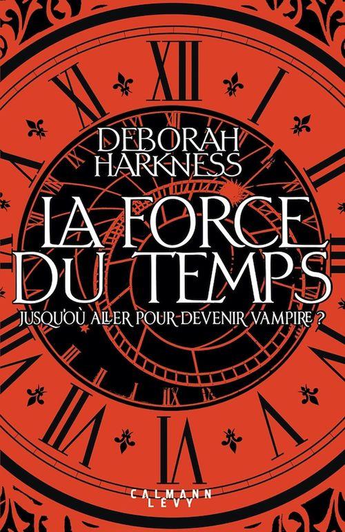 La force du temps  - Deborah Harkness