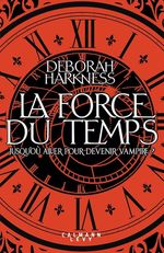 La force du temps  - Deborah Harkness