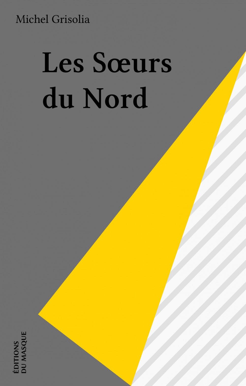 Les Soeurs du Nord  - Michel Grisolia