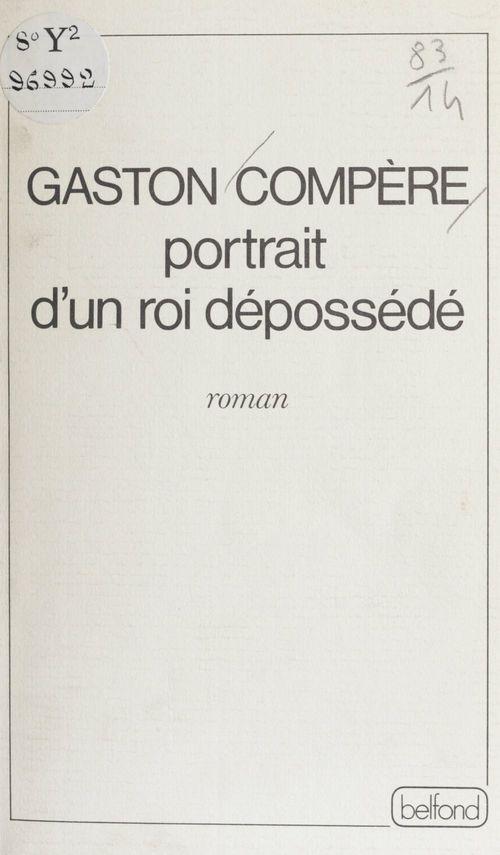 Portrait d'un roi dépossédé  - Gaston Compère