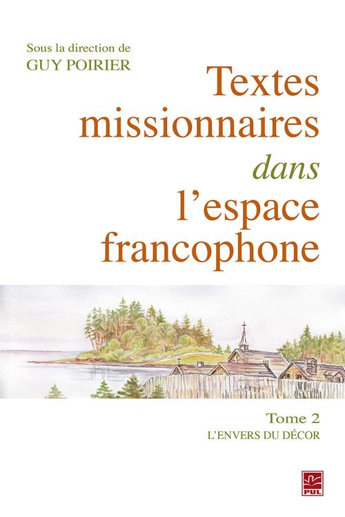 Textes missionnaires dans l´espace francophone Tome II. L´envers du décor