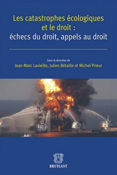 Les catastrophes écologiques et le droit : échecs du droit, appels au droit