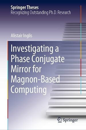 Investigating a Phase Conjugate Mirror for Magnon-Based Computing  - Alistair Inglis