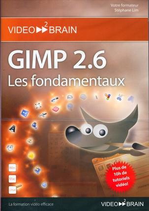 Gimp 2.6 : Les Fondamentaux.Plus De 10h De Tutoriels Video !