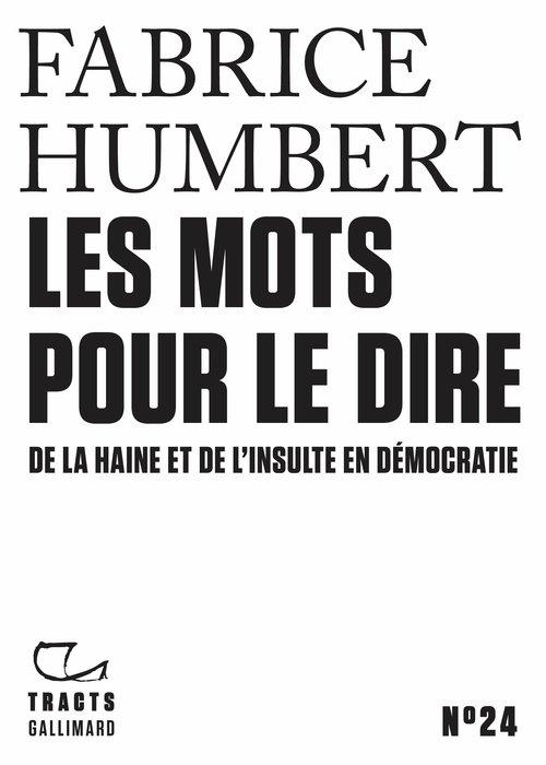 Les mots pour le dire ; de la haine et de l'insulte en démocratie