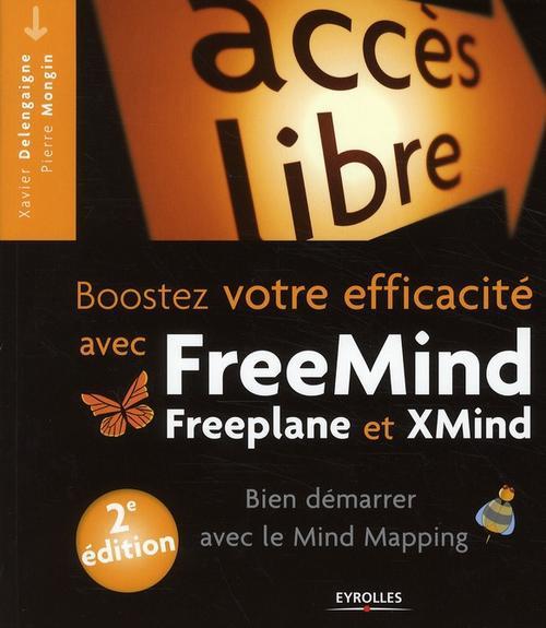 Boostez votre efficacité avec Freemind, Freeplane et Xmind ; bien demarrer en mind mapping (2e édition)