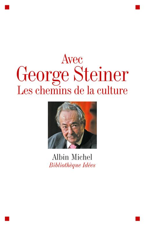 Avec George Steiner ; les chemins de la culture