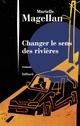 Changer le sens des rivières  - Murielle MAGELLAN