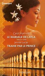 Vente EBooks : Le mariage de Layla - Trahie par le prince  - Carol Marinelli - Jennie Lucas