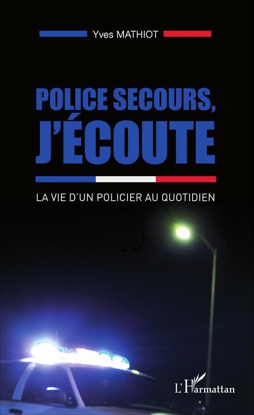 Police secours, j'écoute ; la vie d'un policier au quotidien