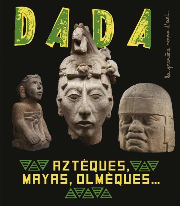 Revue dada n.251 ; Aztèques, Mayas, Olmèques... l'art ancien au Mexique