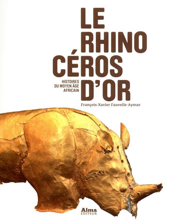 Le Rhinoceros D'Or ; Histoires Du Moyen Age Africain