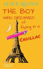 THE BOY WHO DREAMED OF FLYING IN A CADILLAC  - Alice Quinn