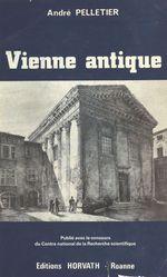 Vienne antique : de la conquête romaine aux invasions alamanniques (IIe siècle avant-IIIe siècle après J.-C.)